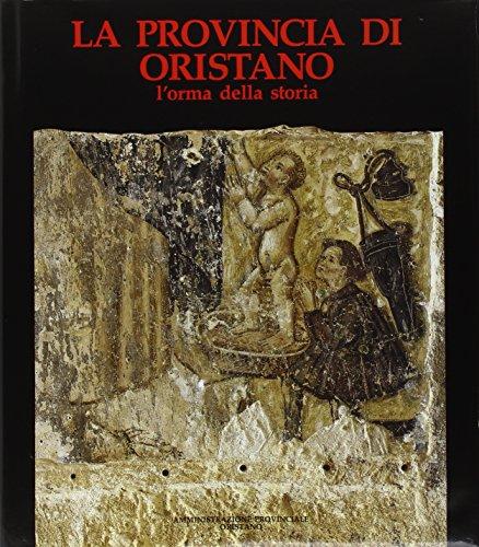 La provincia di Oristano. L'orma della storia.