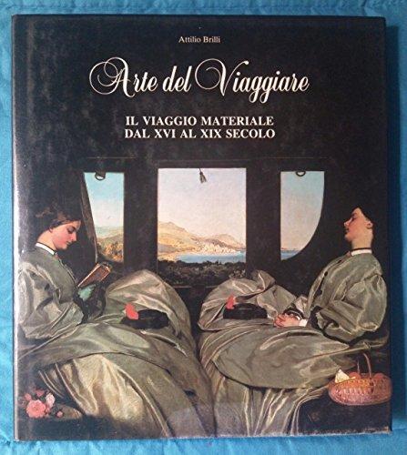 Arte del viaggiare. Il viaggio materiale dal XVI al XIX secolo.: Brilli,Attilio.