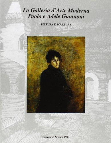 La Galleria d'Arte Moderna Paolo e Adele Giannoni. Catalogo generale. Vol.I: Pittura e ...