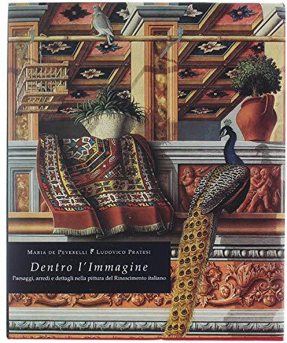 Dentro l?immagine. Paesaggi, arredi e dettagli nella pittura del Rinascimento italiano.: Peverelli,...