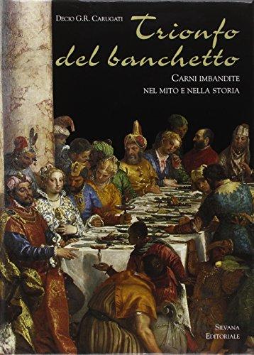 Trionfo del banchetto. Carni imbandite nel mito e nella storia.: Carugati,Decio G.R.