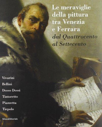 Le meraviglie della pittura tra Venezia e Ferrara dal Quattrocento al Settecento. Vivarini, Bellini...