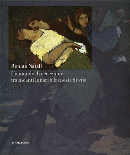 9788836606306: Renato Natali: Un Mondo di Eccezione Tra Incanti Lunari e Frenezia di Vita
