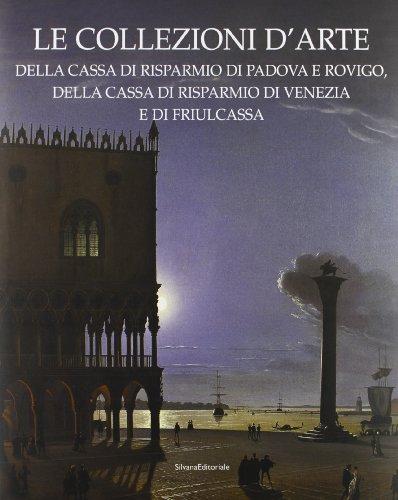 Le collezioni d'arte della Cassa di Risparmio di Padova e Rovigo, della Cassa di Risparmio di ...