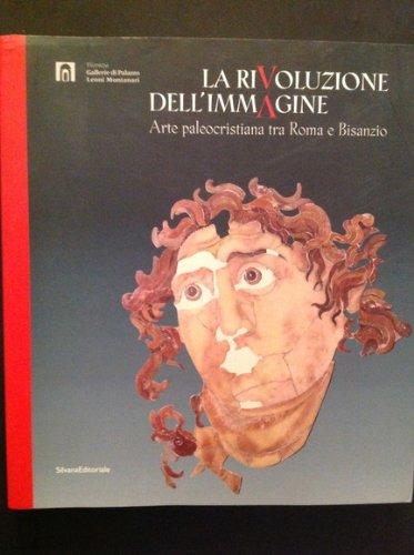 La Rivoluzione dell'Immagine.Arte Paleocristiana Tra Roma e: Bisconti Fabrizio e