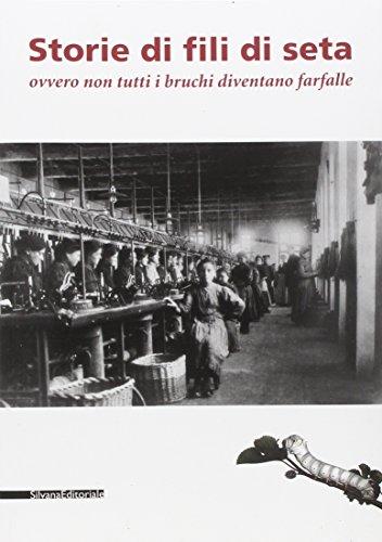 9788836610709: Storie di fili di seta ovvero non tutti i bruchi diventano farfalle. Catalogo della mostra (Caraglia, 15 marzo-15 giugno 2008). Ediz. illustrata