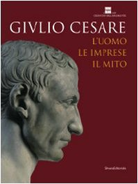 9788836611324: Giulio Cesare. L'uomo, le imprese, il mito. Catalogo della mostra (Roma, 23 ottobre 2008-3 maggio 2009). Ediz. illustrata