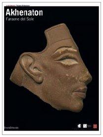 9788836612222: Akhenaton. Faraone del sole. Catalogo della mostra (Ginevra, 17 ottobre 2008-1 febbraio 2009; Torino, 27 febbraio-14 giugno 2009)