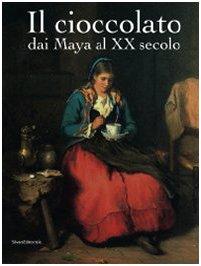 Il cioccolato. Dai Maya al XX secolo. Catalogo della mostra (Alba, 19 ottobre 2008-18 gennaio 2009)...