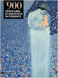 9788836612925: '900. Cento anni di creatività in Piemonte. Catalogo della mostra (Alessandria-Valenza-Novi Ligure-Acqui Terme, 4 dicembre 2008-29 marzo 2009). Ediz. illustrata