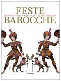 9788836613847: Feste Barocche. Cerimonie e Spettacoli Alla Corte dei Savoia tra Cinque e Settecento