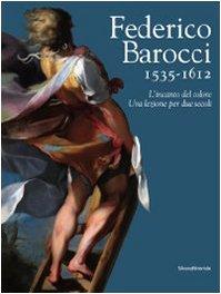 Federico Barocci, 1535 - 1612 : l'incanto del colore, una lezione per due secoli ; (Siena, ...