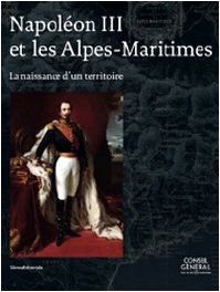 Napoléon III et les Alpes-Maritimes : La: Jean-Bernard Lacroix