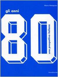 Gli anni '80 Una prospettiva italiana Catalogo della mostra (Monza, 17 ottobre 2009-14 febbraio 2010) - Marco Meneguzzo