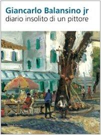 9788836615940: Giancarlo Balansino jr. Diario insolito di un pittore. Ediz. italiana e inglese