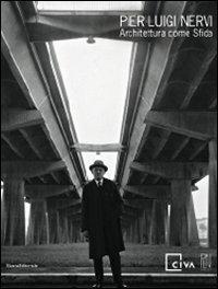 9788836617555: Pier Luigi Nervi. Architettura come sfida. Catalogo della mostra (Venezia, 28 agosto-14 novembre 2010)
