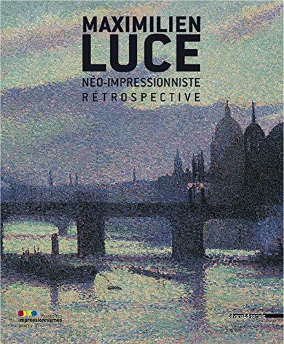 Maximilien Luce néo-impressionniste : Rétrospective: Marina Ferretti Bocquillon;
