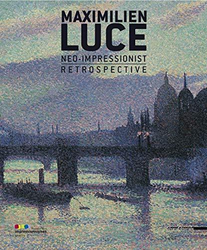 Maximilien Luce, neo-impressionist : Retrospective: Marina Ferretti Bocquillon