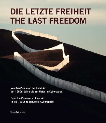 9788836620029: The Last Freedom: From the Pioneers of Land Art in the 1960s to Nature in Cyberspace