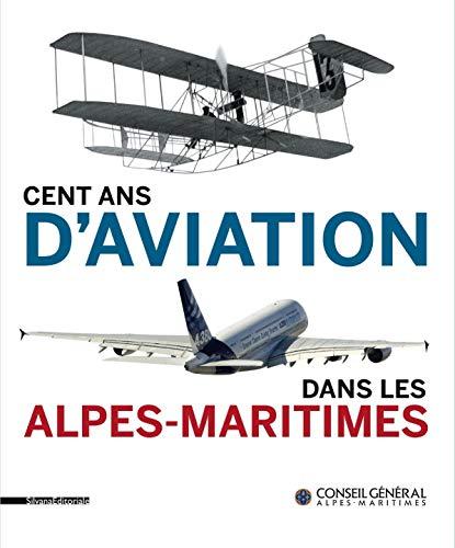 Cent ans d'aviation dans les Alpes-Maritimes: Jean-Bernard Lacroix; Karine