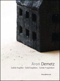 9788836621538: Aron Demetz: Solid Fragility (English and Italian Edition)