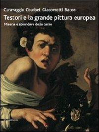 9788836622702: Testori e la grande pittura europea. Caravaggio, Courbet, Giacometti, Bacon. Miseria e splendore della carne. Catalogo della mostra (Ravenna, 12 ... Ediz. illustrata (Cataloghi di mostre)