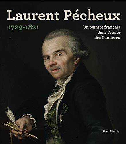 Laurent Pécheux 1729-1821 : Un peintre français: Sylvain Laveissière; Sylvie