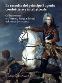 9788836623358: Le raccolte del principe Eugenio condottiero e intellettuale. Catalogo della mostra (Torino, 5 aprile-9 settembre 2012)