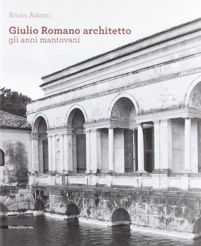 Giulio Romano architetto. Gli anni mantovani (8836624944) by Bruno Adorni