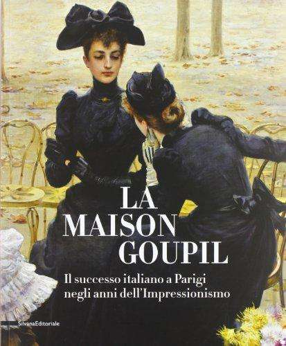 9788836625376: La Maison Goupil. Il successo italiano a Parigi negli anni dell'Impressionismo. Catalogo della mostra (Rovigo, 22 febbraio-23 giugno 2013). Ediz. illustrata