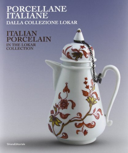 PORCELLANE ITALIANE DALLA COLLEZIONE LOKAR - ITALIAN PORCELAIN IN THE LOKAR COLLECTION: D'AGLIANO A...