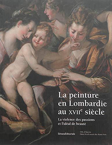 9788836628827: La peinture en Lombardie au XVIIe siècle : La violence des passions et l'idéal de beauté