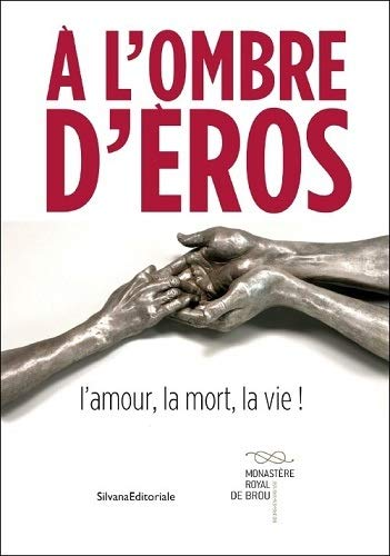 A l'ombre d'Eros : L'amour, la mort, la vie ! - Deparis-Yafil, Marie