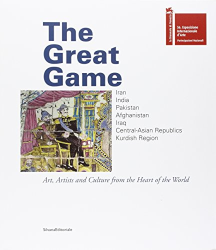 9788836631360: The Great Game: Iran, India, Pakistan, Afghanistan, Iraq, Central-Asian Republics, the Kurdish Region. Art, Artists and Culture from the Heart of the World