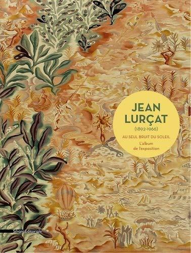 9788836633401: Jean Lurçat: Au seul bruit du soleil - L'album de l'exposition