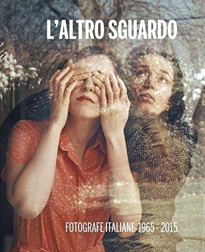 L' altro sguardo : fotografe italiane 1965-2015: Perna,Raffaella