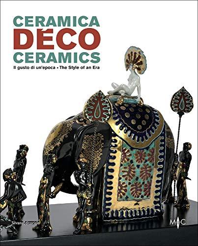 9788836636075: Ceramica déco. Il gusto di un epoca-Ceramics. The style of an era. Catalogo della mostra (Forlì, 18 febbraio-1 ottobre 2017). Ediz. a colori
