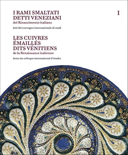 9788836642397: I rami smaltati detti veneziani del rinascimento italiano. Ediz. italiana e francese. Atti del convegno internazionale di studi-Corpus delle opere nelle collezioni pubbliche e private (Vol. 1-2)
