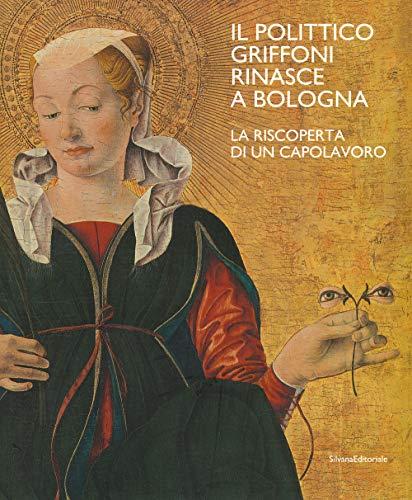 9788836644889: Il polittico Griffoni rinasce a Bologna. La riscoperta di un capolavoro. Ediz. a colori