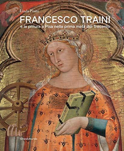 9788836646197: Francesco Traini e la pittura a Pisa nella prima metà del Trecento. Ediz. a colori