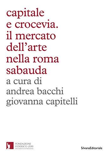 9788836647576: Capitale e crocevia. Il mercato dell'arte nella Roma Sabauda