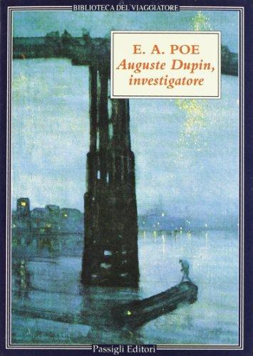 Auguste Dupin, investigatore. Tre racconti gialli: Poe, Edgar A.