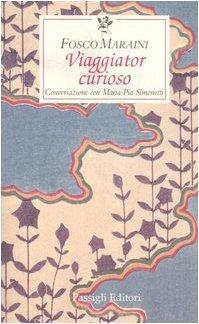 Viaggiator curioso. Conversazione con Maria Pia Simonetti: Fosco Maraini; M.