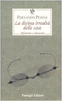 La divina irrealtÃ: delle cose. Aforismi e dintorni. Testo portoghese a fronte (9788836808601) by [???]