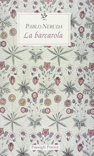 La barcarola. Testo spagnolo a fronte: Pablo Neruda