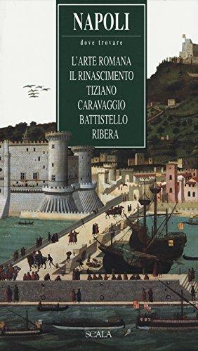 Napoli. Dove trovare l'arte romana, il Rinascimento,: Lucia Mannini