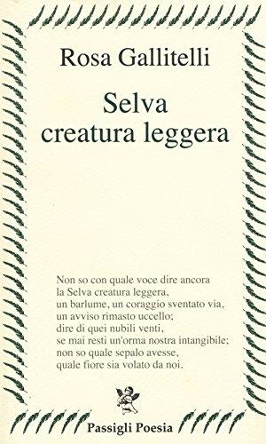 9788836815258: Selva creatura leggera (Passigli poesia)