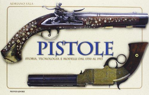 9788837025939: Pistole: Storia, Tecnologia e Modelli dal 1550 al 1913