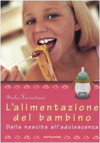 9788837027612: L'alimentazione del bambino. Dalla nascita all'adolescenza. Ediz. illustrata