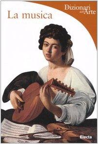 9788837028022: La musica. Ediz. illustrata (Dizionari dell'Arte)